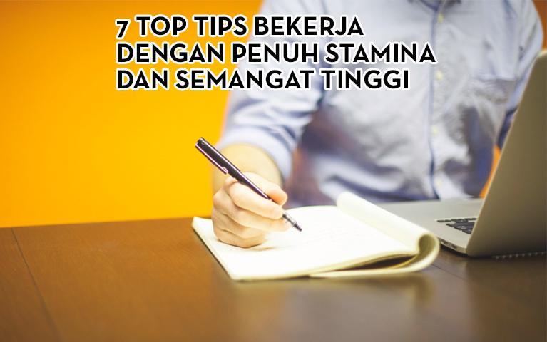 7 Top Tips Bekerja Dengan Penuh Stamina dan Semangat Tinggi