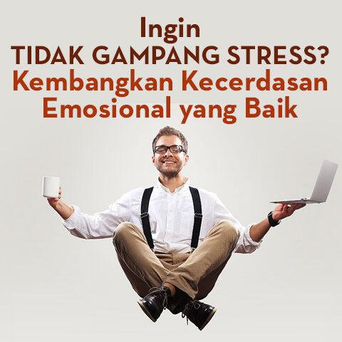 Ingin Tidak Gampang Stress? Kembangkan Kecerdasan Emosional Yang Baik