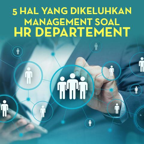 5 Hal Yang Dikeluhkan Management Soal HR Departement