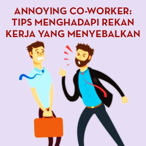 Annoying Co-Worker: Tips Menghadapi Rekan Kerja Yang Menyebalkan