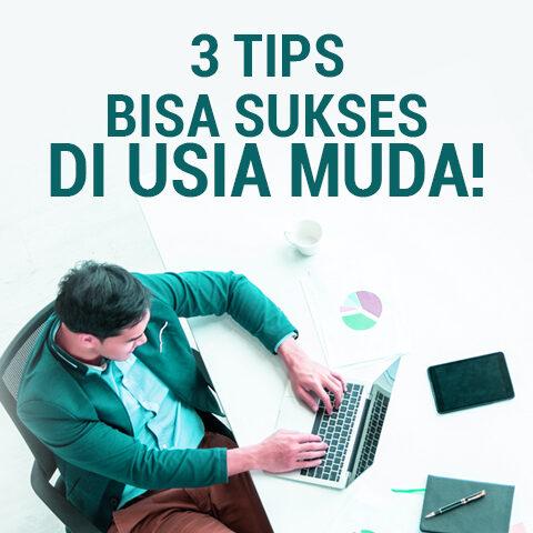 3 Tips Bisa Sukses Di Usia Muda!