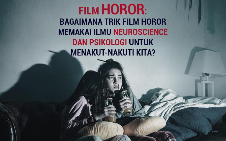 FILM HOROR: BAGAIMANA TRIK FILM HOROR MEMAKAI ILMU NEUROSCIENCE DAN PSIKOLOGI UNTUK MENAKUT-NAKUTI KITA?
