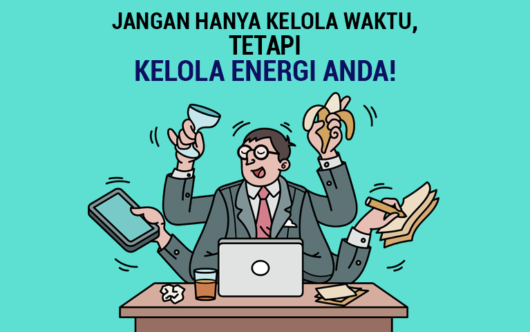 Jangan Hanya Kelola Waktu, tetapi Kelola Energi Anda!