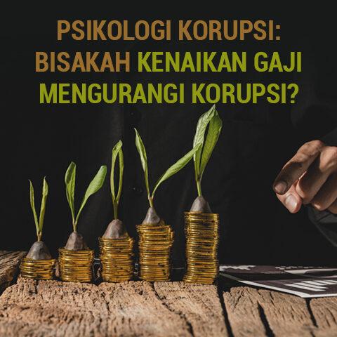 Psikologi Korupsi: Bisakah Kenaikan Gaji Mengurangi Korupsi?
