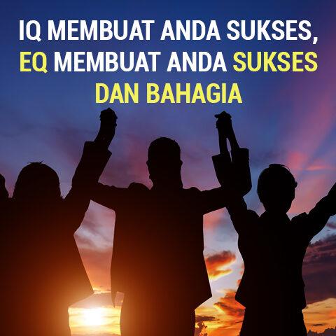 IQ Membuat Anda Sukses, EQ Membuat Anda Sukses dan Bahagia