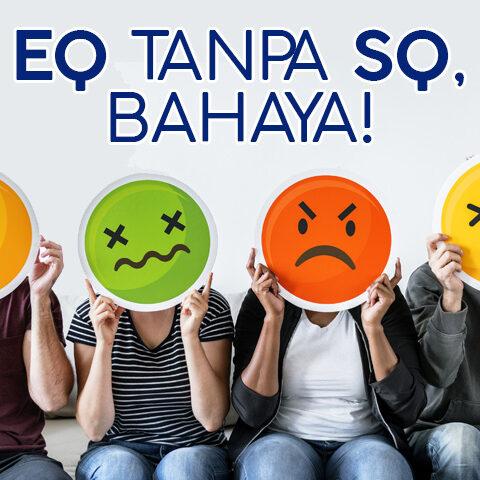 EQ TANPA SQ, BAHAYA!
