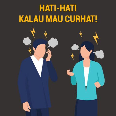 HATI-HATI KALAU MAU CURHAT!