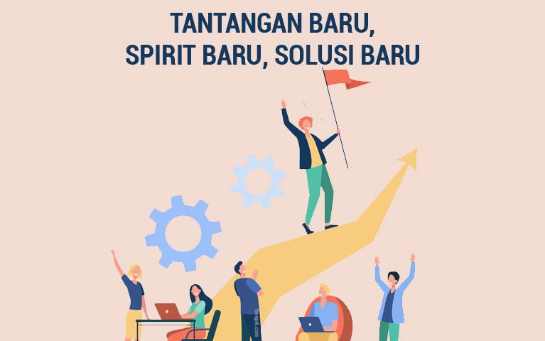 Tantangan Baru, Spirit Baru, Solusi Baru