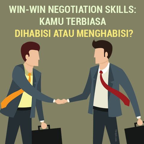 Win-Win Negotiation Skills: Kamu Terbiasa Dihabisi Atau Menghabisi?