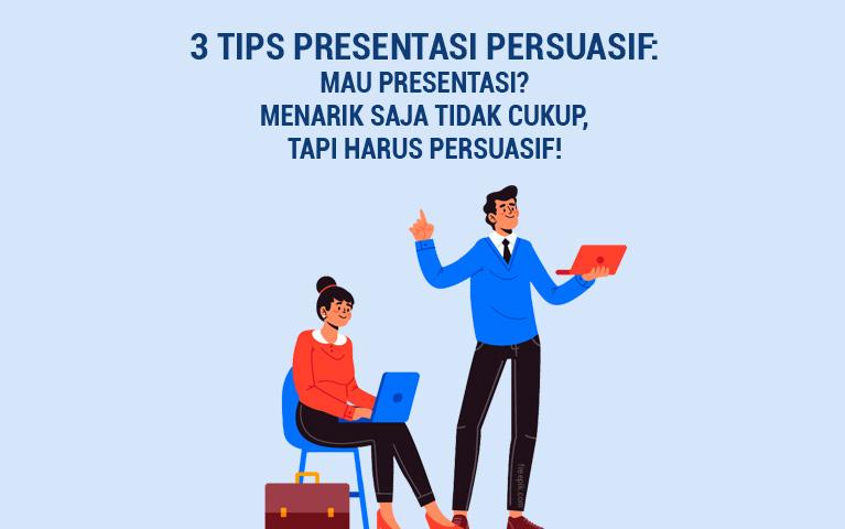3 Tips Presentasi Persuasif:  Mau Presentasi? Menarik Saja Tidak Cukup, Tapi Harus Persuasif!