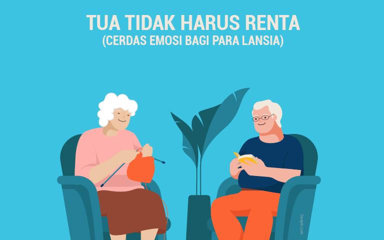 TUA TIDAK HARUS RENTA (Cerdas Emosi Bagi Para Lansia)