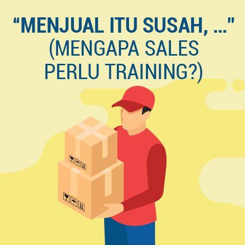 """Menjual itu susah,…"" (Mengapa Sales Perlu Training?)"