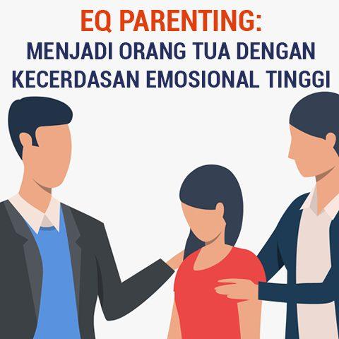 EQ PARENTING: Menjadi Orang Tua Dengan Kecerdasan Emosional Tinggi