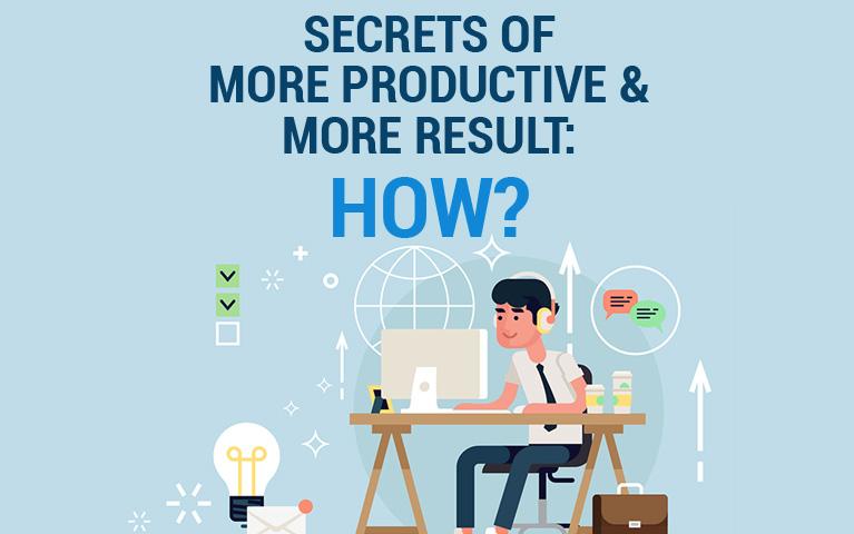Secrets of More Productive & More Result: How? (Rahasia Menghasilkan Lebih Banyak)