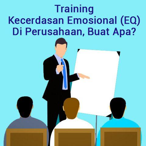 Training Kecerdasan Emosional (EQ) Di Perusahaan, Buat Apa?