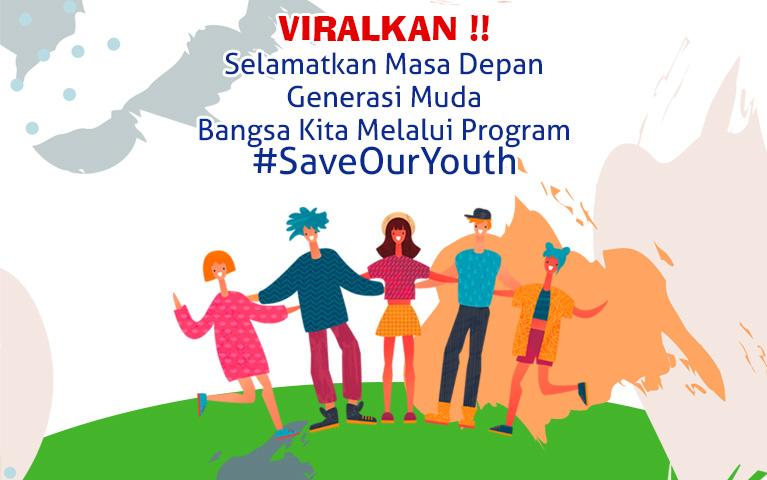 Viralkan !! Selamatkan Masa Depan Generasi Muda Bangsa Kita Melalui Program #SAVEOURYOUTH