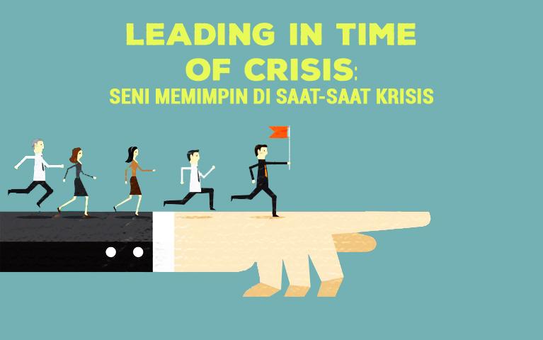 Leading In Time Of Crisis: Seni Memimpin Di Saat-saat Krisis