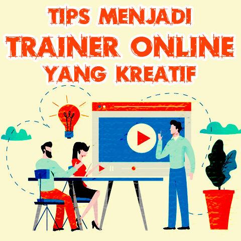 Tips Menjadi Trainer Online Yang Kreatif