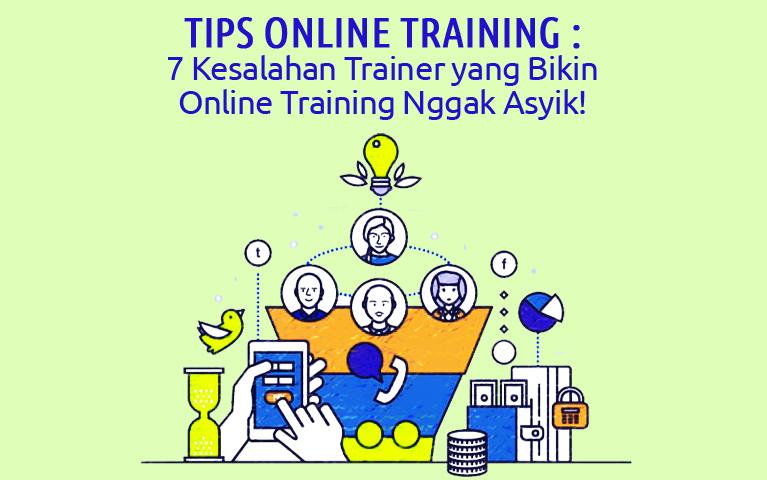 Tips Online Training : 7 Kesalahan Trainer Yang Bikin Online Training Nggak Asyik!